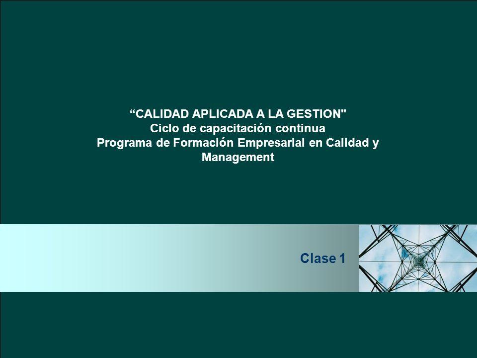 CALIDAD APLICADA A LA GESTION Programa de Formación Empresarial en Calidad y Management Clase 1 CALIDAD APLICADA A LA GESTION