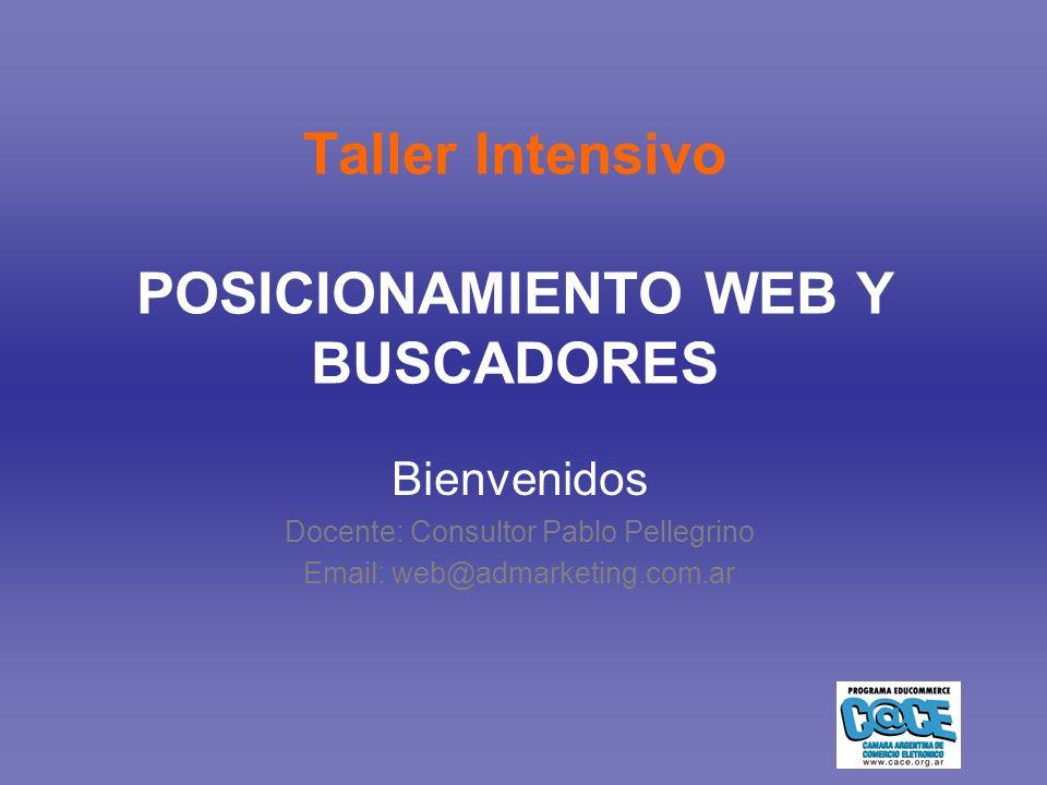 Taller Intensivo POSICIONAMIENTO WEB Y BUSCADORES Bienvenidos Docente: Consultor Pablo Pellegrino Email: web@admarketing.com.ar