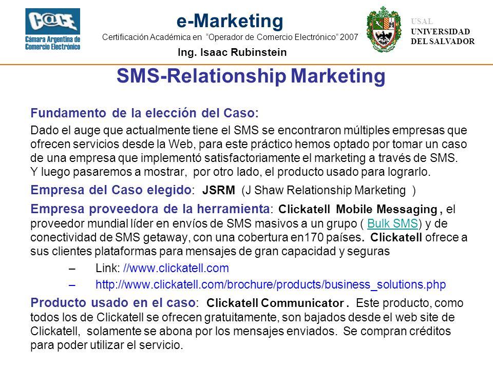 Ing. Isaac Rubinstein USAL UNIVERSIDAD DEL SALVADOR e-Marketing Certificación Académica en Operador de Comercio Electrónico 2007 SMS-Relationship Mark
