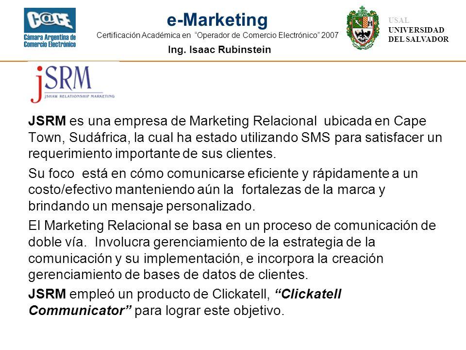 Ing. Isaac Rubinstein USAL UNIVERSIDAD DEL SALVADOR e-Marketing Certificación Académica en Operador de Comercio Electrónico 2007 JSRM es una empresa d