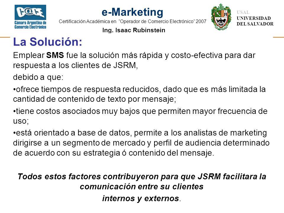 Ing. Isaac Rubinstein USAL UNIVERSIDAD DEL SALVADOR e-Marketing Certificación Académica en Operador de Comercio Electrónico 2007 La Solución: Emplear