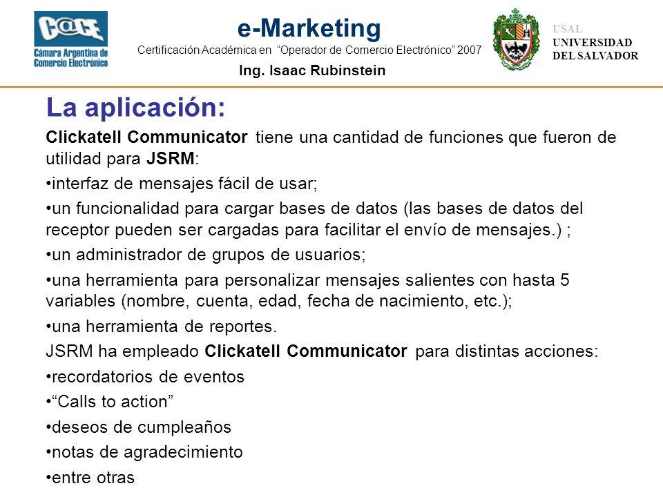 Ing. Isaac Rubinstein USAL UNIVERSIDAD DEL SALVADOR e-Marketing Certificación Académica en Operador de Comercio Electrónico 2007 La aplicación: Clicka