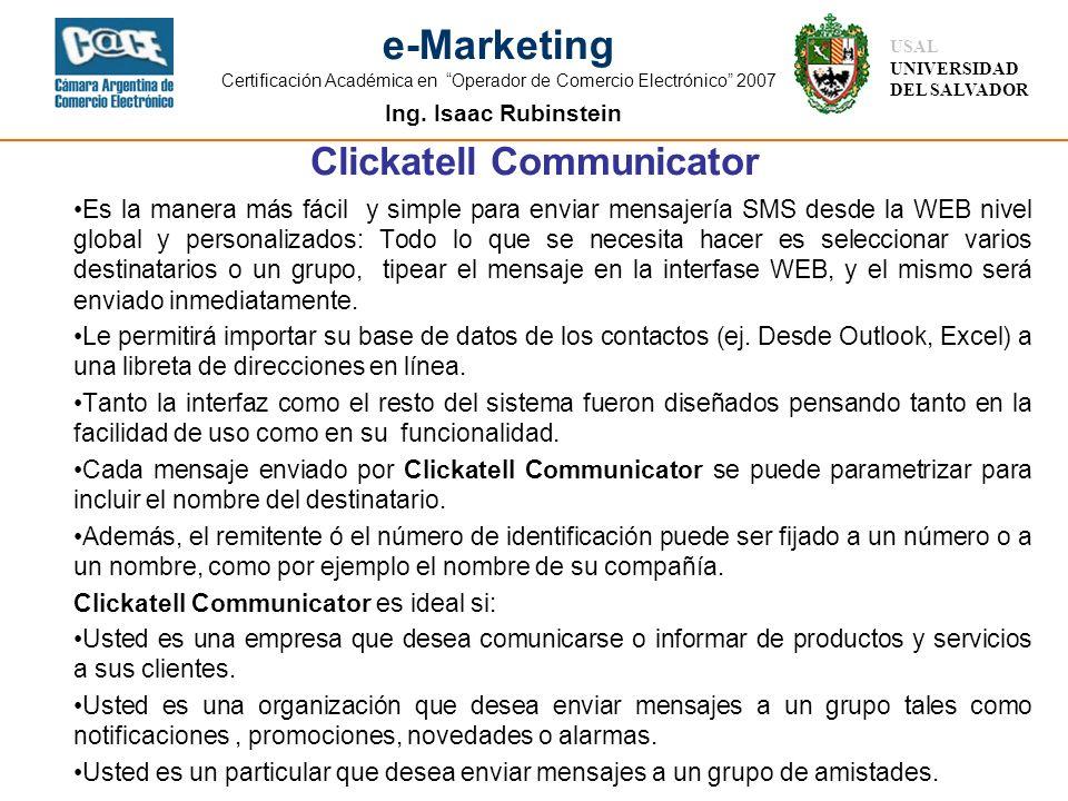 Ing. Isaac Rubinstein USAL UNIVERSIDAD DEL SALVADOR e-Marketing Certificación Académica en Operador de Comercio Electrónico 2007 Clickatell Communicat