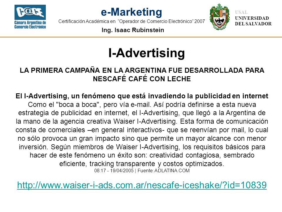 Ing. Isaac Rubinstein USAL UNIVERSIDAD DEL SALVADOR e-Marketing Certificación Académica en Operador de Comercio Electrónico 2007 LA PRIMERA CAMPAÑA EN