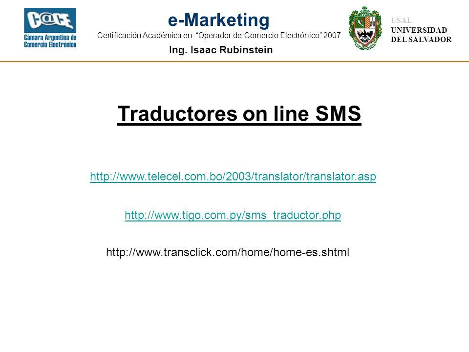Ing. Isaac Rubinstein USAL UNIVERSIDAD DEL SALVADOR e-Marketing Certificación Académica en Operador de Comercio Electrónico 2007 http://www.tigo.com.p