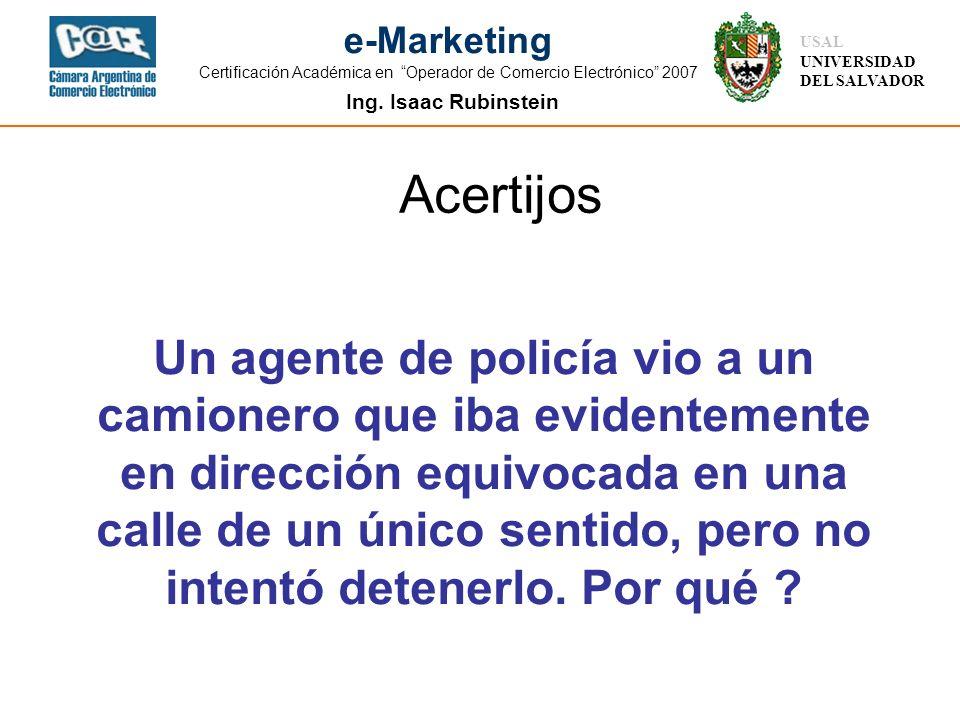 Ing. Isaac Rubinstein USAL UNIVERSIDAD DEL SALVADOR e-Marketing Certificación Académica en Operador de Comercio Electrónico 2007 Acertijos Un agente d