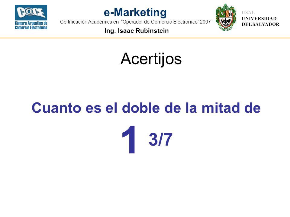 Ing. Isaac Rubinstein USAL UNIVERSIDAD DEL SALVADOR e-Marketing Certificación Académica en Operador de Comercio Electrónico 2007 Acertijos Cuanto es e
