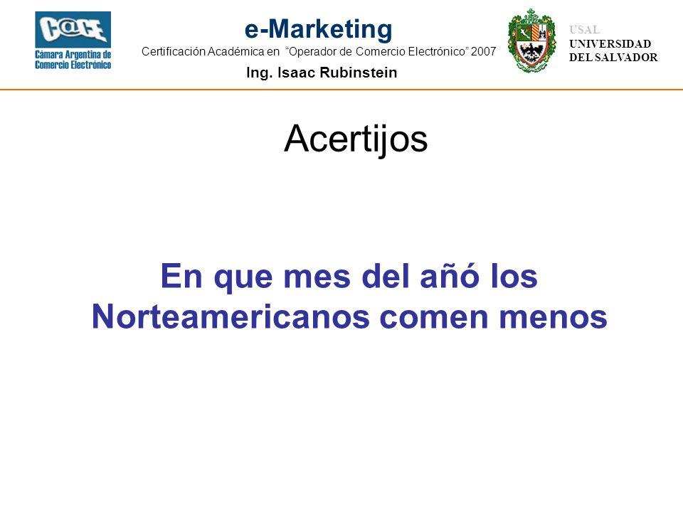 Ing. Isaac Rubinstein USAL UNIVERSIDAD DEL SALVADOR e-Marketing Certificación Académica en Operador de Comercio Electrónico 2007 Acertijos En que mes