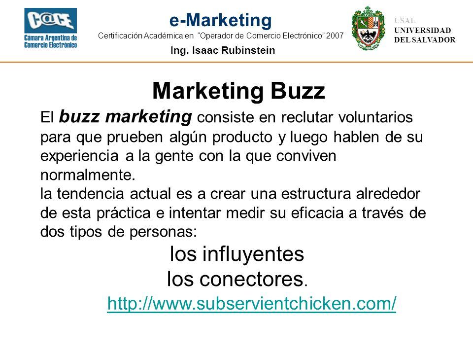 Ing. Isaac Rubinstein USAL UNIVERSIDAD DEL SALVADOR e-Marketing Certificación Académica en Operador de Comercio Electrónico 2007 Marketing Buzz http:/