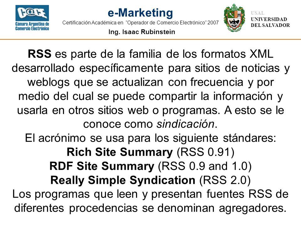 Ing. Isaac Rubinstein USAL UNIVERSIDAD DEL SALVADOR e-Marketing Certificación Académica en Operador de Comercio Electrónico 2007 RSS es parte de la fa