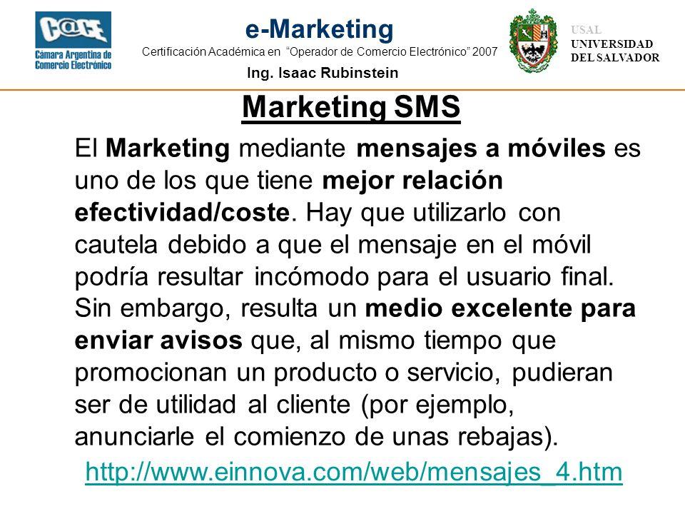 Ing. Isaac Rubinstein USAL UNIVERSIDAD DEL SALVADOR e-Marketing Certificación Académica en Operador de Comercio Electrónico 2007 Marketing SMS El Mark
