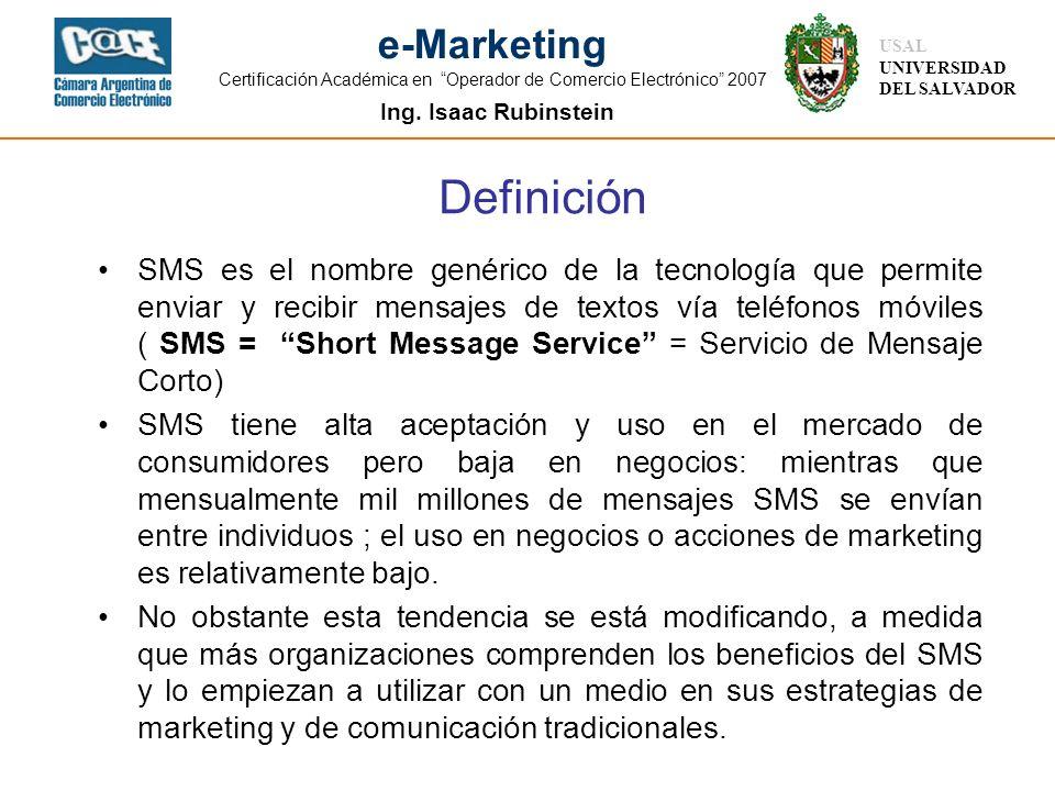 Ing. Isaac Rubinstein USAL UNIVERSIDAD DEL SALVADOR e-Marketing Certificación Académica en Operador de Comercio Electrónico 2007 SMS es el nombre gené