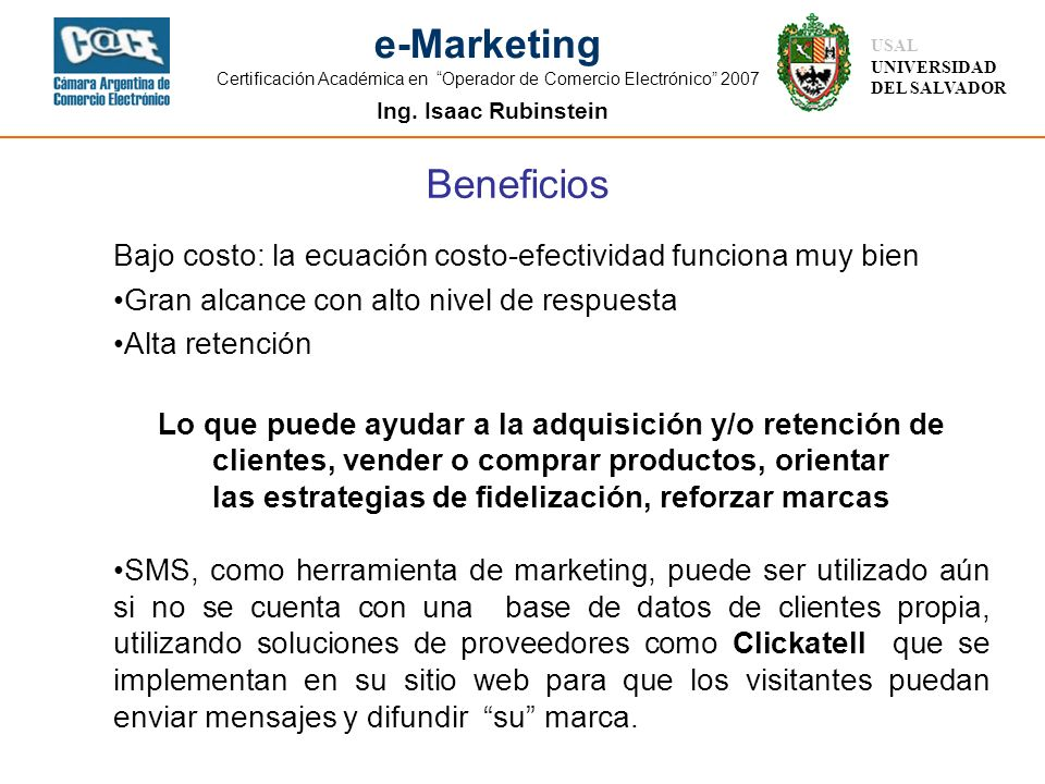 Ing. Isaac Rubinstein USAL UNIVERSIDAD DEL SALVADOR e-Marketing Certificación Académica en Operador de Comercio Electrónico 2007 Bajo costo: la ecuaci