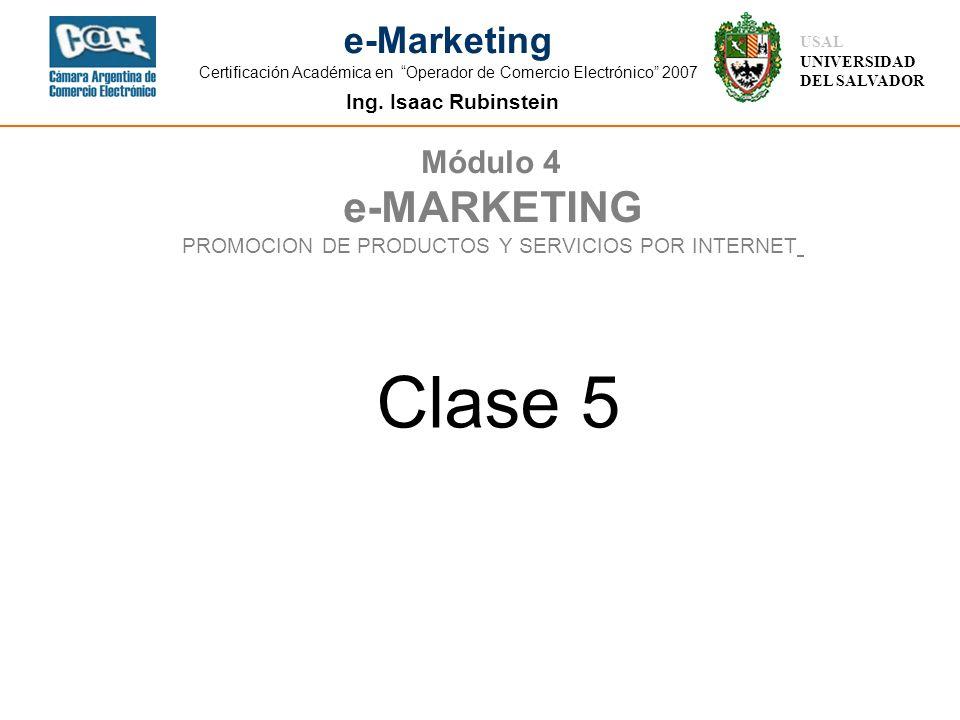 Ing. Isaac Rubinstein USAL UNIVERSIDAD DEL SALVADOR e-Marketing Certificación Académica en Operador de Comercio Electrónico 2007 Módulo 4 e-MARKETING