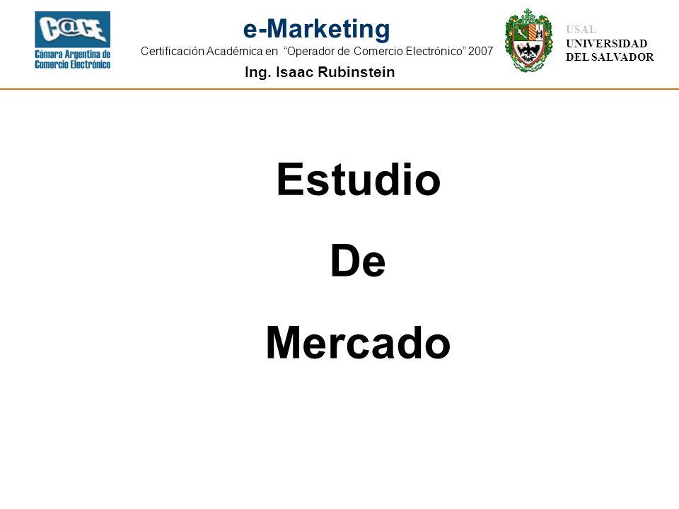 Ing. Isaac Rubinstein USAL UNIVERSIDAD DEL SALVADOR e-Marketing Certificación Académica en Operador de Comercio Electrónico 2007 Estudio De Mercado