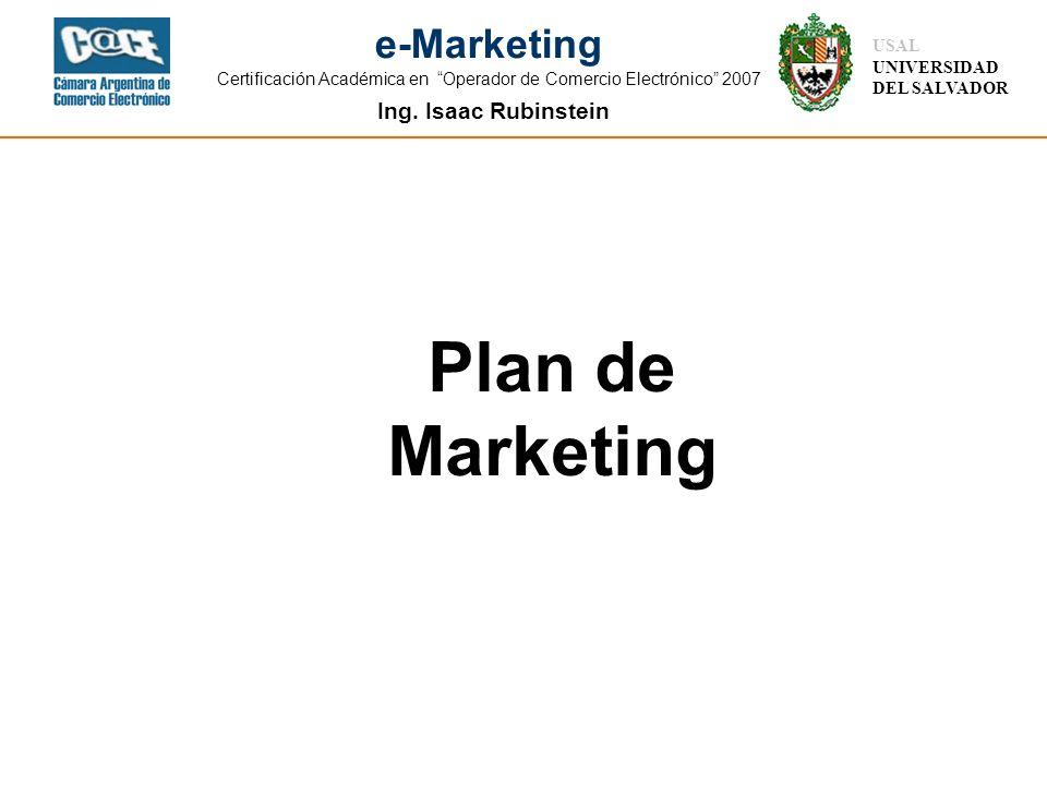 Ing. Isaac Rubinstein USAL UNIVERSIDAD DEL SALVADOR e-Marketing Certificación Académica en Operador de Comercio Electrónico 2007 Plan de Marketing