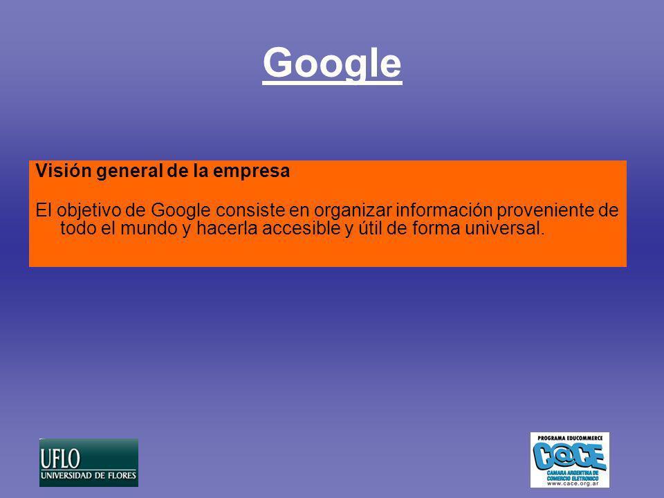 Google Visión general de la empresa El objetivo de Google consiste en organizar información proveniente de todo el mundo y hacerla accesible y útil de forma universal.