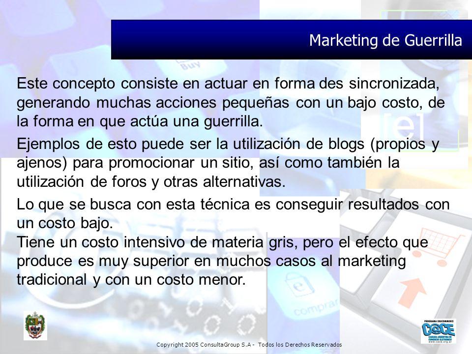 Copyright 2005 ConsultaGroup S.A - Todos los Derechos Reservados Marketing de Guerrilla Este concepto consiste en actuar en forma des sincronizada, ge