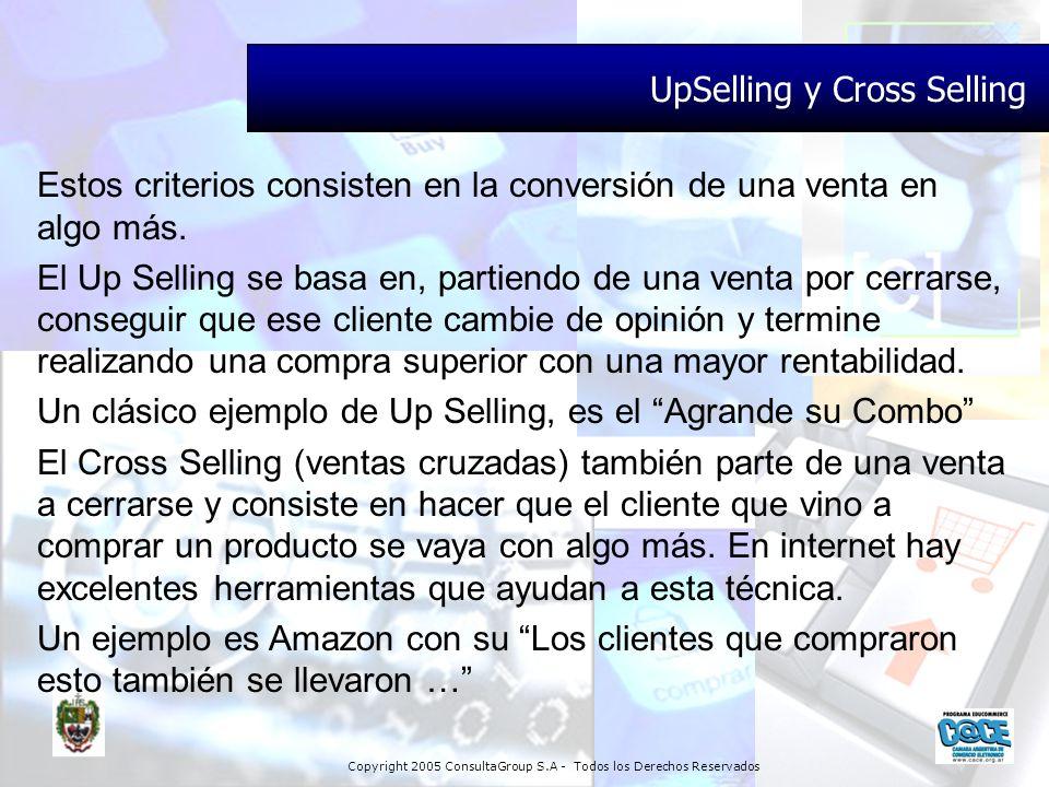 Copyright 2005 ConsultaGroup S.A - Todos los Derechos Reservados UpSelling y Cross Selling Estos criterios consisten en la conversión de una venta en