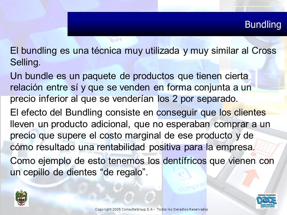 Copyright 2005 ConsultaGroup S.A - Todos los Derechos Reservados Bundling El bundling es una técnica muy utilizada y muy similar al Cross Selling. Un