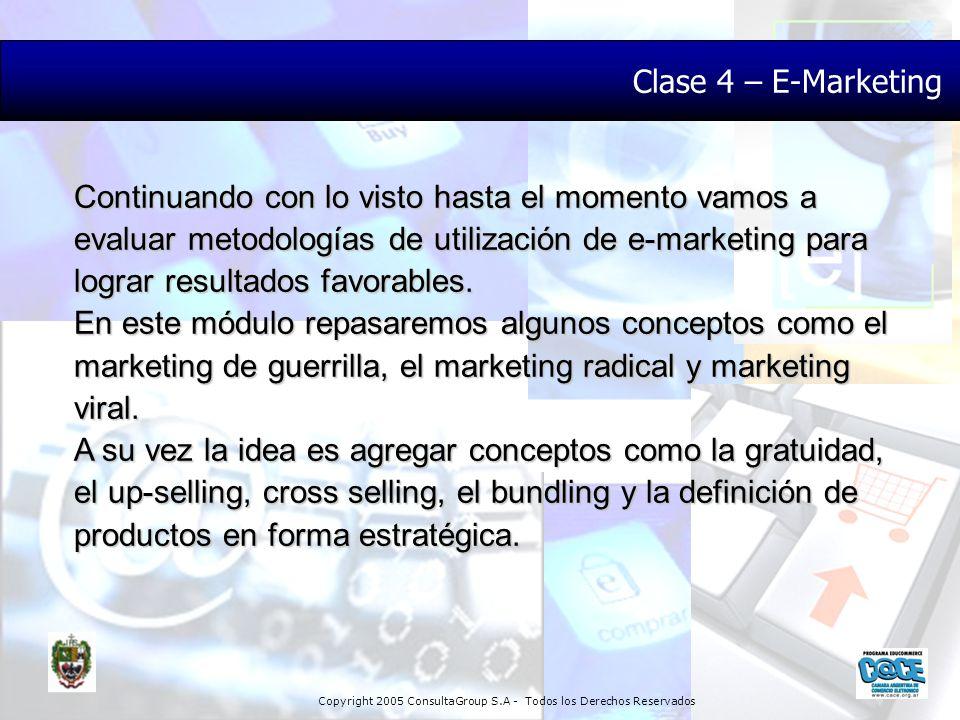 Copyright 2005 ConsultaGroup S.A - Todos los Derechos Reservados Clase 4 – E-Marketing Continuando con lo visto hasta el momento vamos a evaluar metod