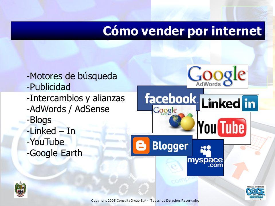 Copyright 2005 ConsultaGroup S.A - Todos los Derechos Reservados Cómo vender por internet -Motores de búsqueda -Publicidad -Intercambios y alianzas -A