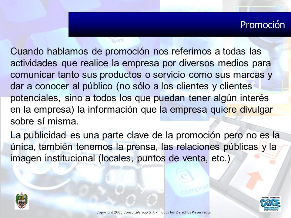 Copyright 2005 ConsultaGroup S.A - Todos los Derechos Reservados Promoción Cuando hablamos de promoción nos referimos a todas las actividades que real