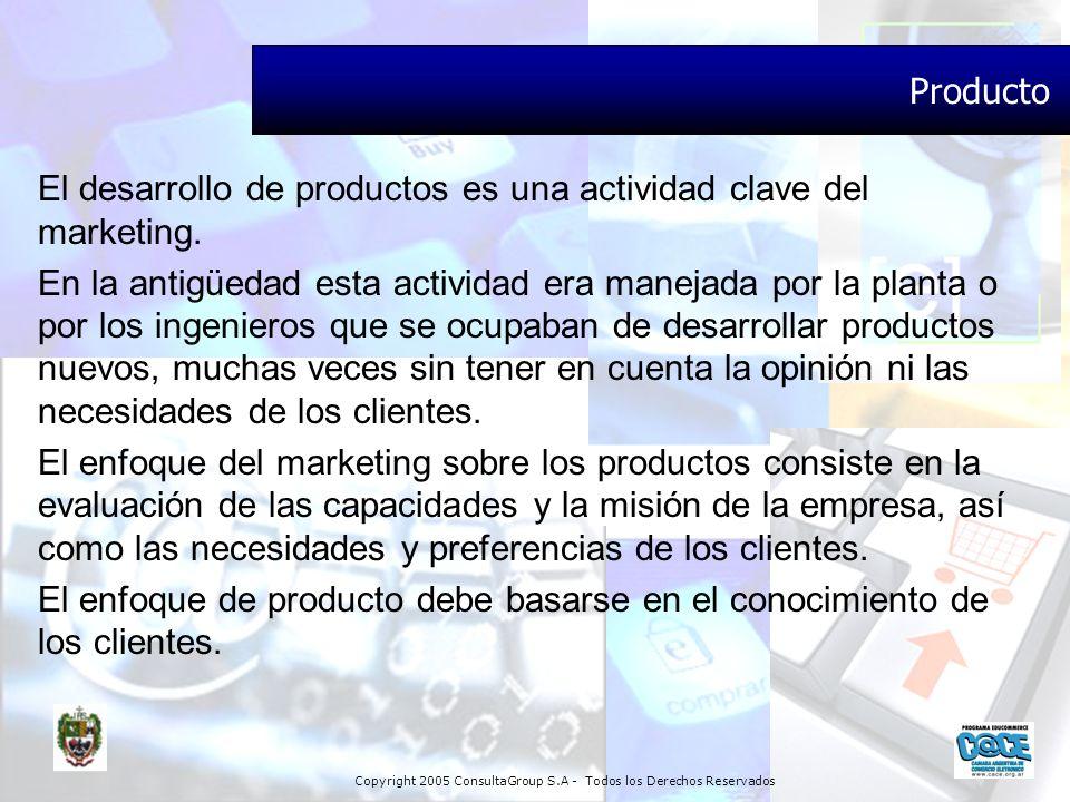 Copyright 2005 ConsultaGroup S.A - Todos los Derechos Reservados Producto El desarrollo de productos es una actividad clave del marketing. En la antig