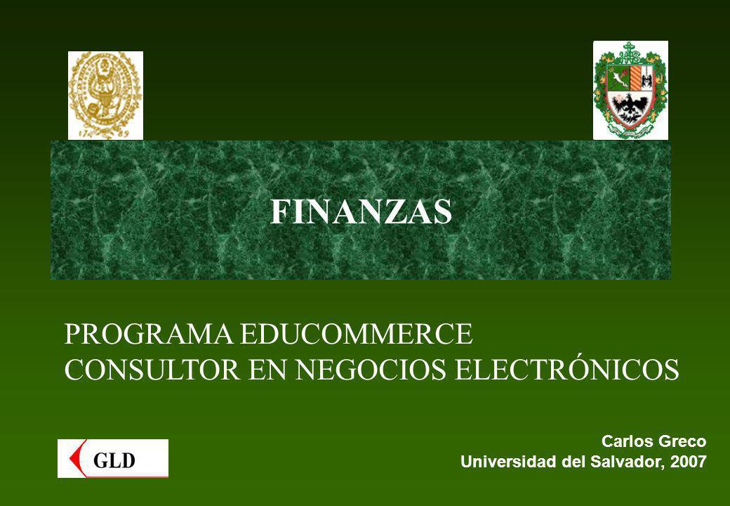 FINANZAS Carlos Greco Universidad del Salvador, 2007 PROGRAMA EDUCOMMERCE CONSULTOR EN NEGOCIOS ELECTRÓNICOS