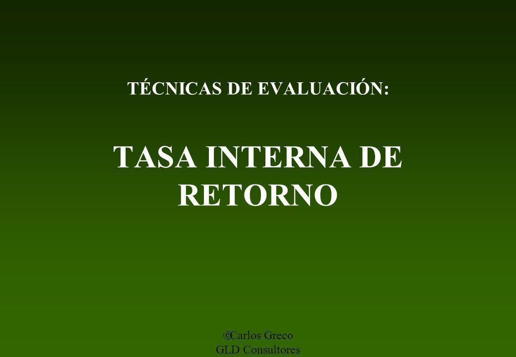 Carlos Greco GLD Consultores TÉCNICAS DE EVALUACIÓN: TASA INTERNA DE RETORNO