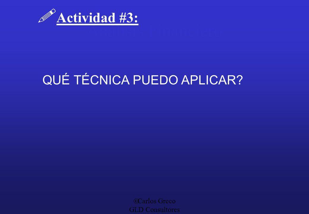 Carlos Greco GLD Consultores Análisis Financiero Actividad #3: QUÉ TÉCNICA PUEDO APLICAR?