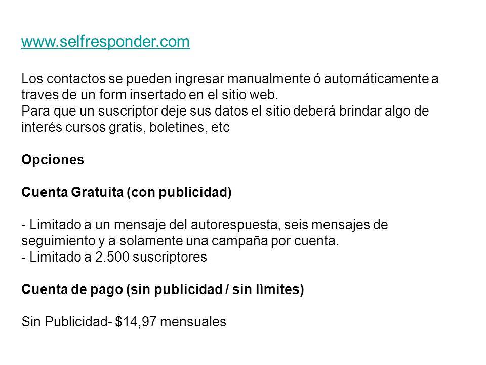 www.selfresponder.com Los contactos se pueden ingresar manualmente ó automáticamente a traves de un form insertado en el sitio web.