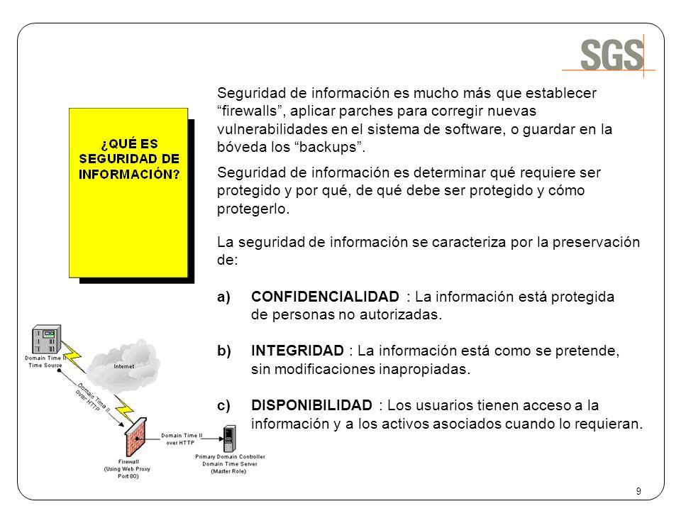 9 La seguridad de información se caracteriza por la preservación de: a)CONFIDENCIALIDAD : La información está protegida de personas no autorizadas. b)