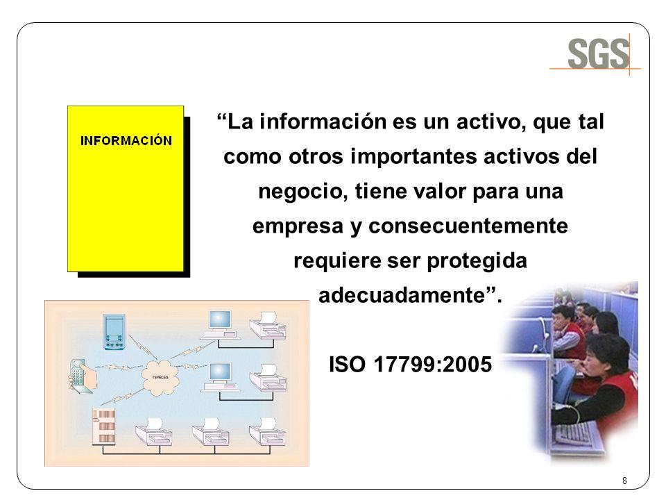 8 La información es un activo, que tal como otros importantes activos del negocio, tiene valor para una empresa y consecuentemente requiere ser proteg