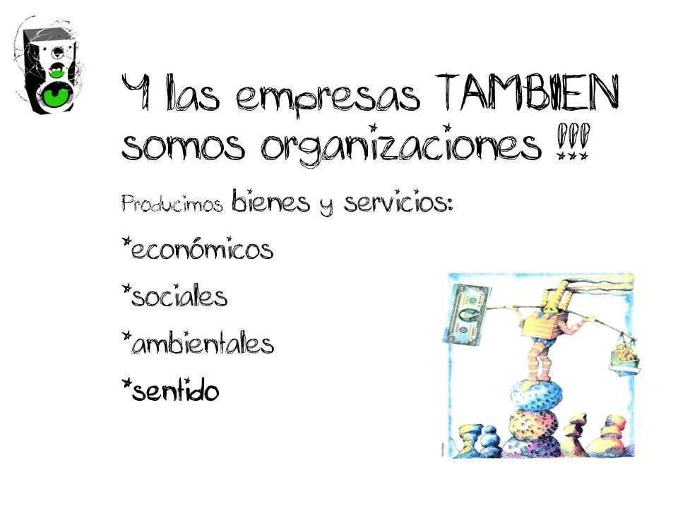 Y las empresas TAMBIEN somos organizaciones !!.