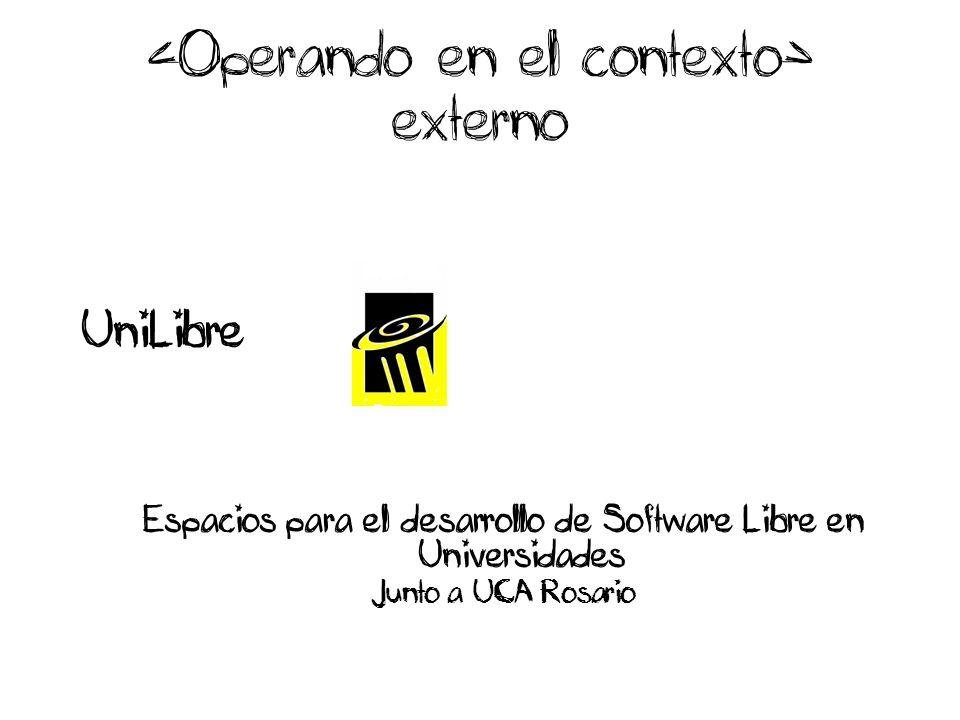 externo UniLibre Espacios para el desarrollo de Software Libre en Universidades Junto a UCA Rosario
