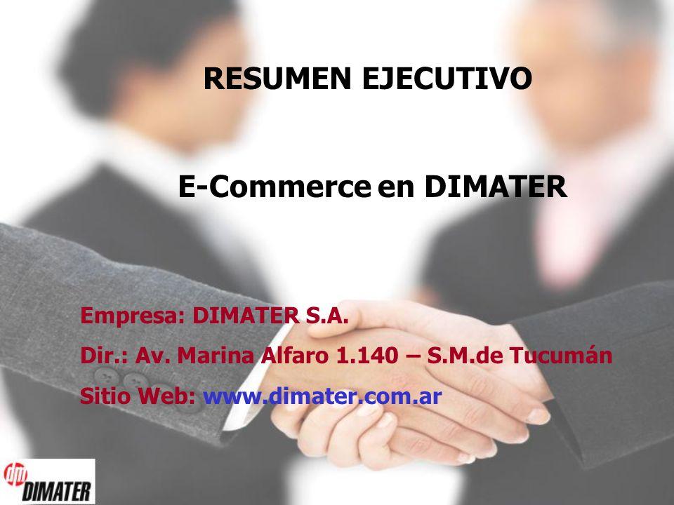 RESUMEN EJECUTIVO E-Commerce en DIMATER Empresa: DIMATER S.A. Dir.: Av. Marina Alfaro 1.140 – S.M.de Tucumán Sitio Web: www.dimater.com.ar