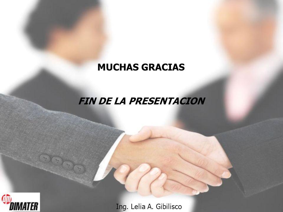 MUCHAS GRACIAS FIN DE LA PRESENTACION Ing. Lelia A. Gibilisco