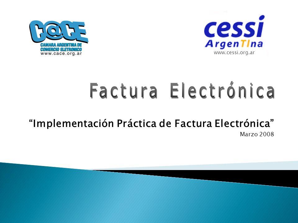 Implementación Práctica de Factura Electrónica Marzo 2008 www.cessi.org.ar