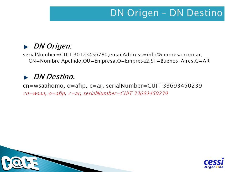 DN Origen: serialNumber=CUIT 30123456780,emailAddress=info@empresa.com.ar, CN=Nombre Apellido,OU=Empresa,O=Empresa2,ST=Buenos Aires,C=AR DN Destino. c