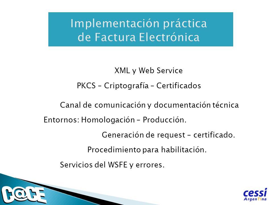 XML y Web Service PKCS – Criptografía – Certificados Canal de comunicación y documentación técnica Entornos: Homologación – Producción. Generación de