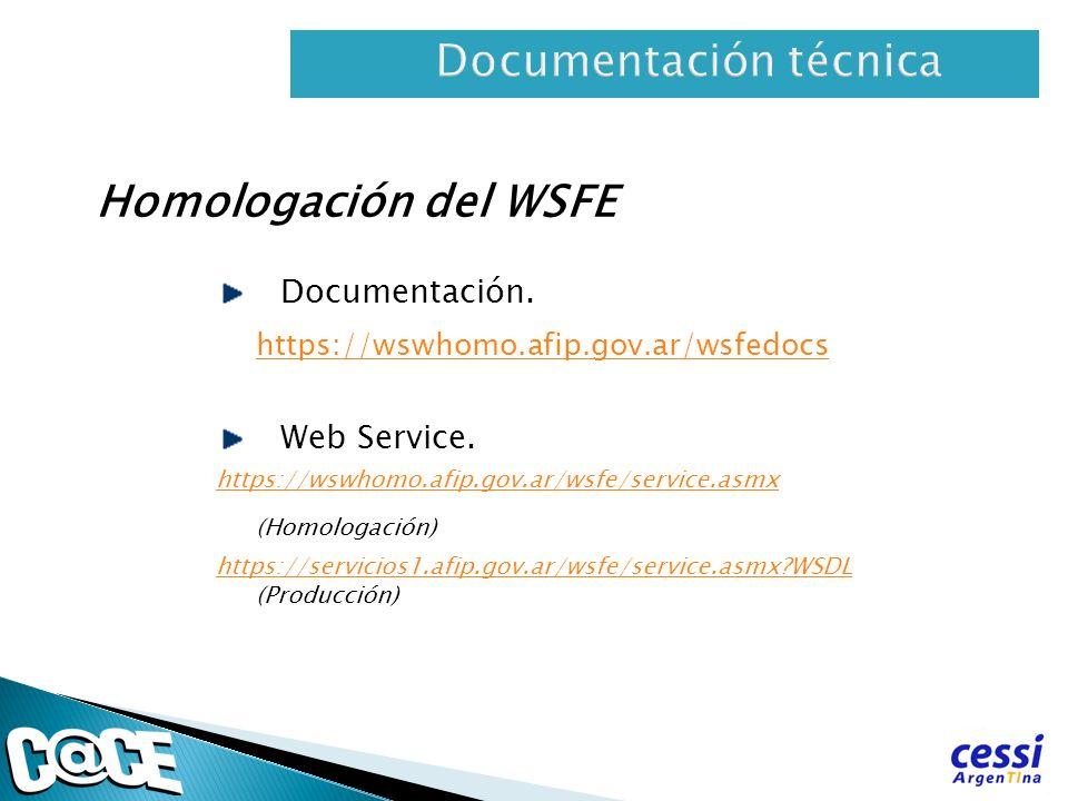 Homologación del WSFE Documentación. https://wswhomo.afip.gov.ar/wsfedocs Web Service. https://wswhomo.afip.gov.ar/wsfe/service.asmx (Homologación) ht