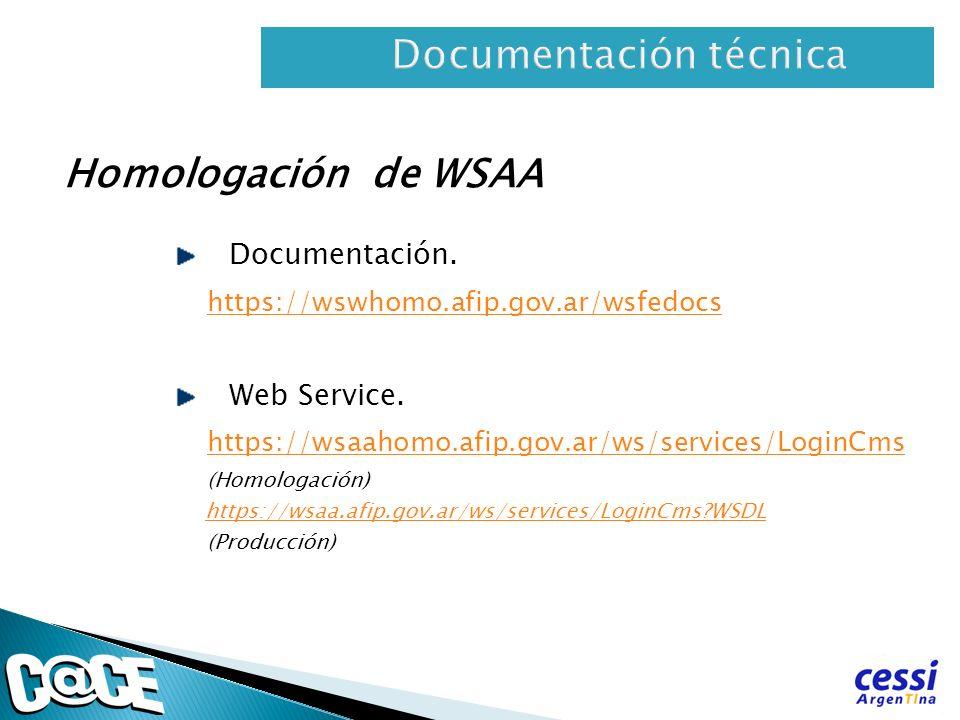 Homologación de WSAA Documentación. https://wswhomo.afip.gov.ar/wsfedocs Web Service. https://wsaahomo.afip.gov.ar/ws/services/LoginCms (Homologación)