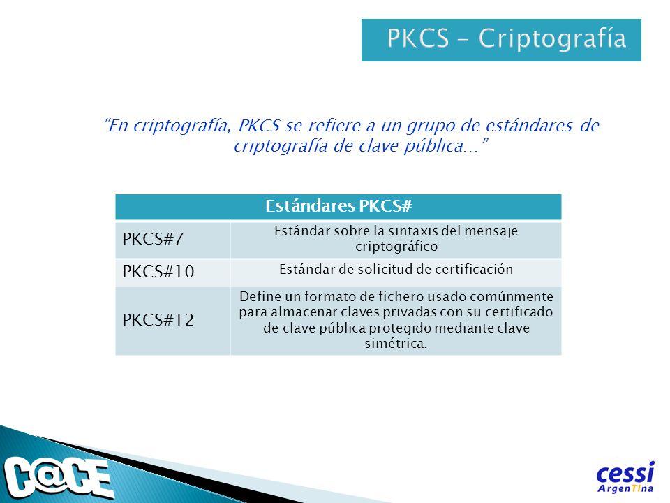 En criptografía, PKCS se refiere a un grupo de estándares de criptografía de clave pública… Estándares PKCS# PKCS#7 Estándar sobre la sintaxis del men