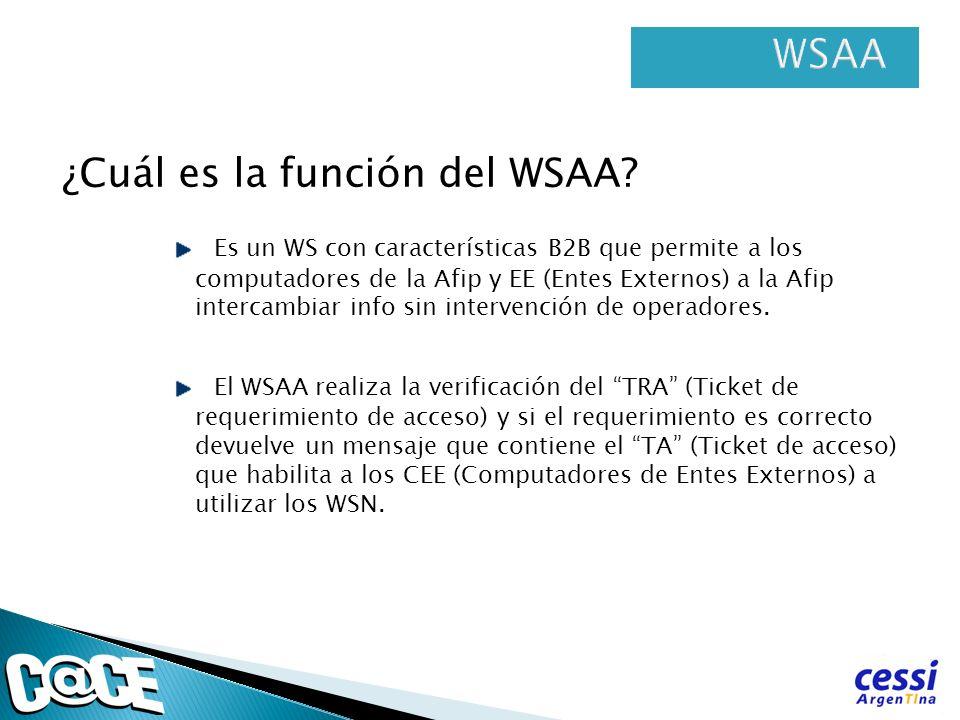 ¿Cuál es la función del WSAA? Es un WS con características B2B que permite a los computadores de la Afip y EE (Entes Externos) a la Afip intercambiar