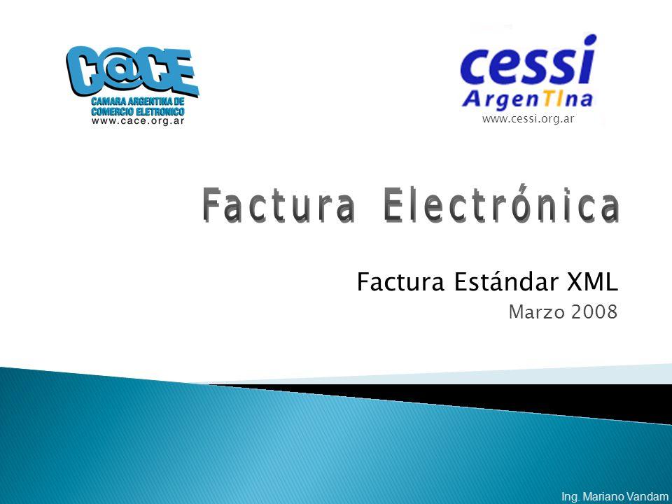 Factura Estándar XML Marzo 2008 www.cessi.org.ar Ing. Mariano Vandam