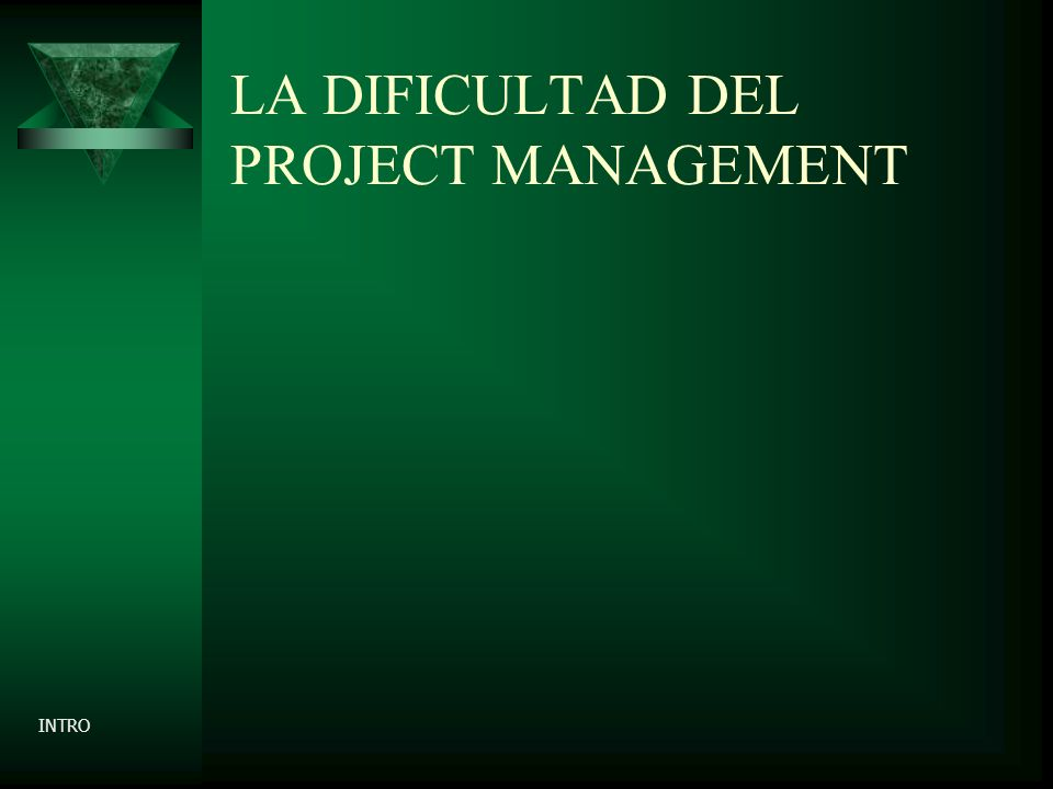 LA DIFICULTAD DEL PROJECT MANAGEMENT INTRO