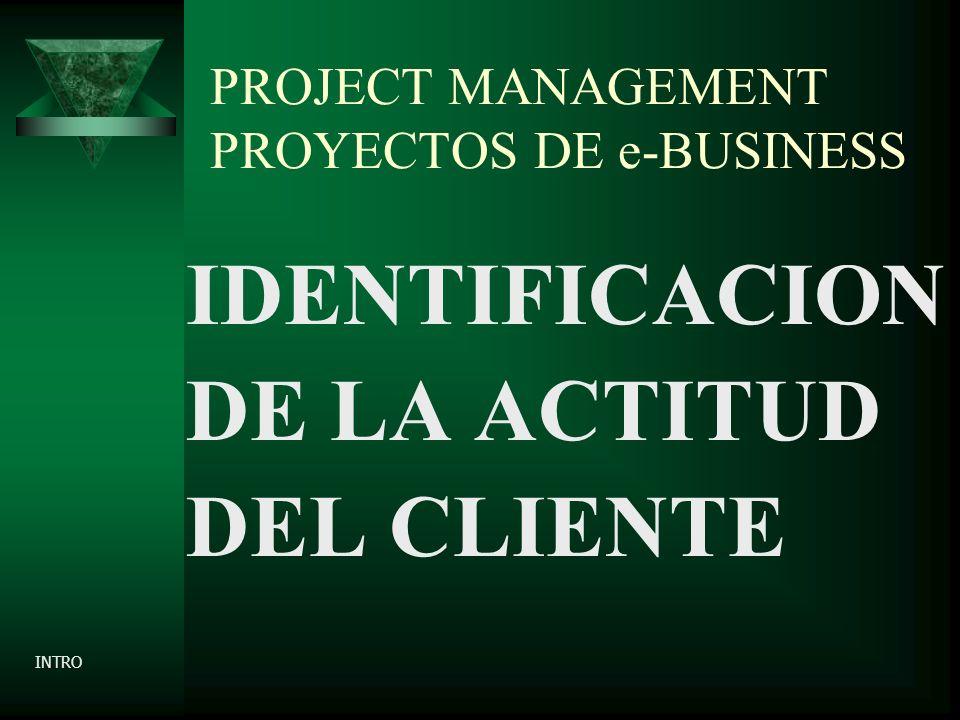 PROJECT MANAGEMENT PROYECTOS DE e-BUSINESS IDENTIFICACION DE LA ACTITUD DEL CLIENTE INTRO