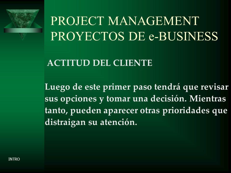 PROJECT MANAGEMENT PROYECTOS DE e-BUSINESS ACTITUD DEL CLIENTE Luego de este primer paso tendrá que revisar sus opciones y tomar una decisión.