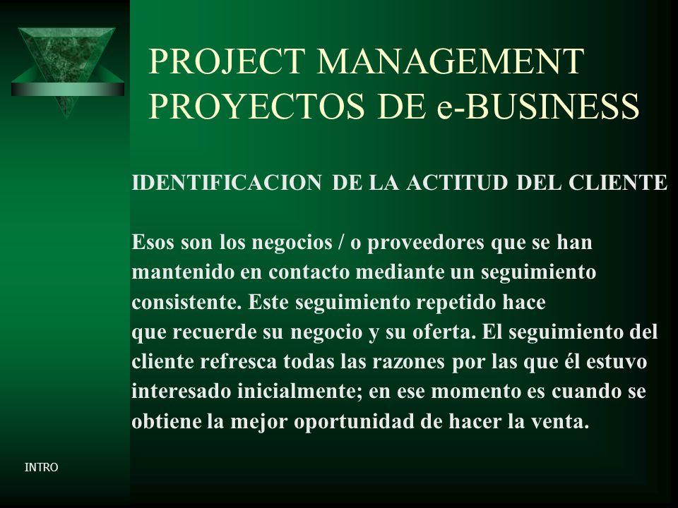PROJECT MANAGEMENT PROYECTOS DE e-BUSINESS IDENTIFICACION DE LA ACTITUD DEL CLIENTE Esos son los negocios / o proveedores que se han mantenido en contacto mediante un seguimiento consistente.